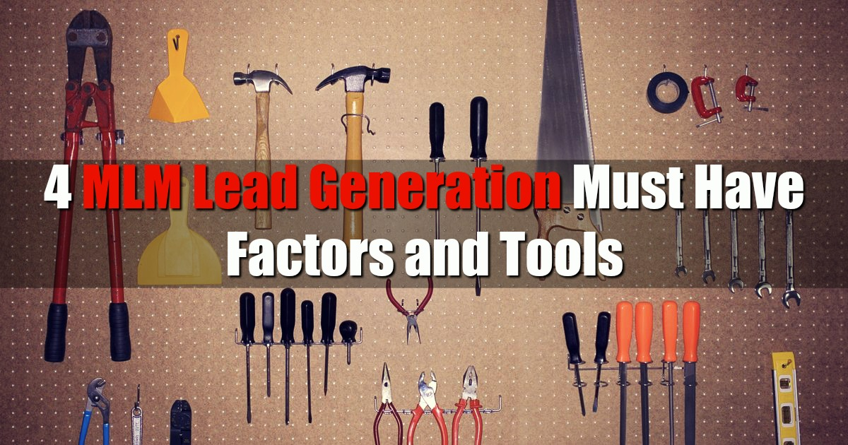 4 MLM Lead Generation Must Have Factors and Tools