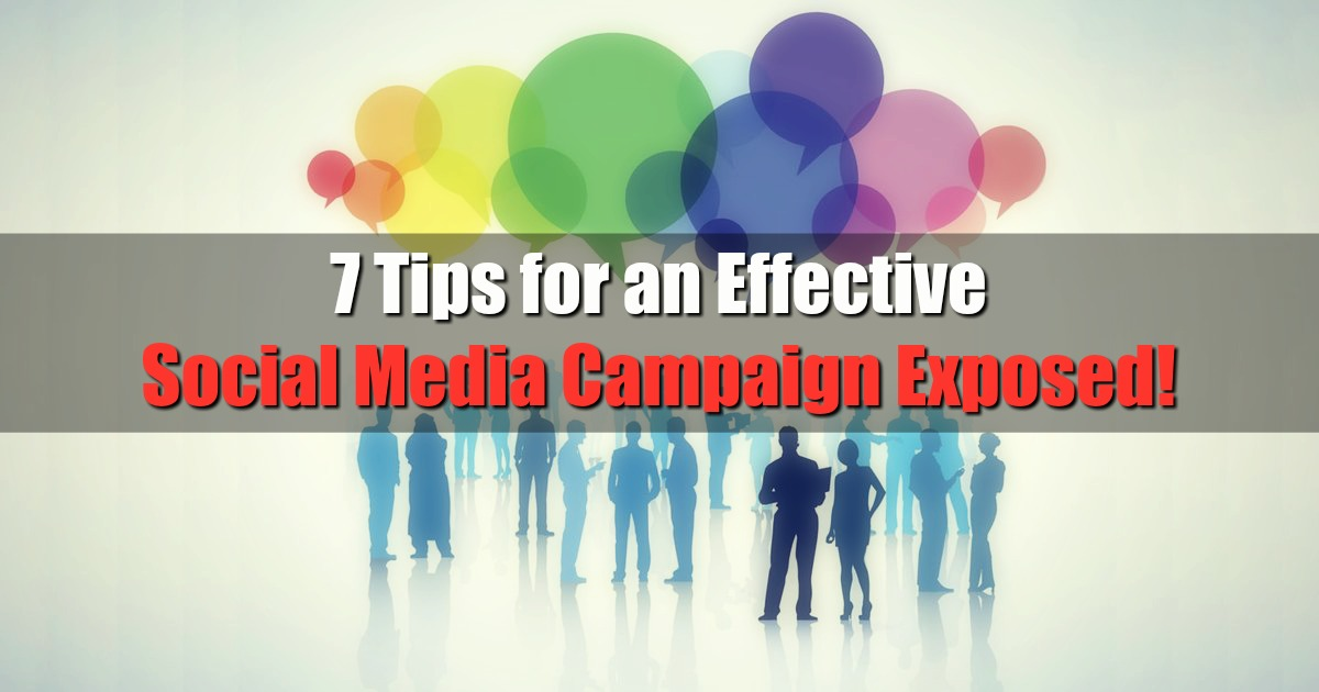7 Tips for an Effective Social Media Campaign Exposed