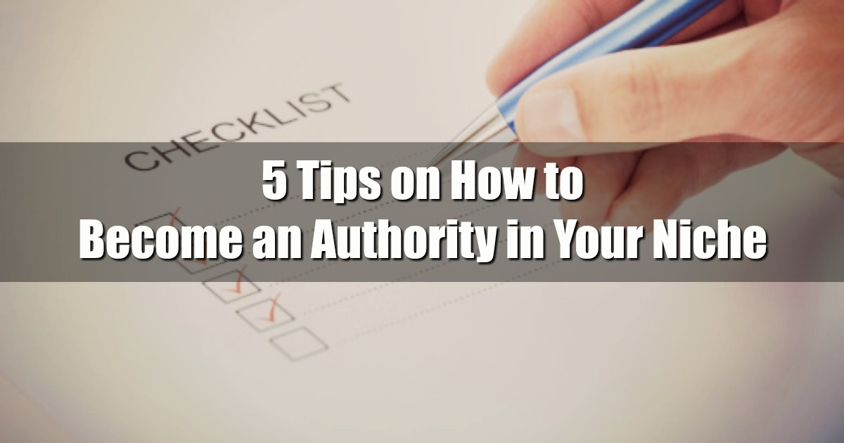 5 Tips on How to Become an Authority in Your Niche