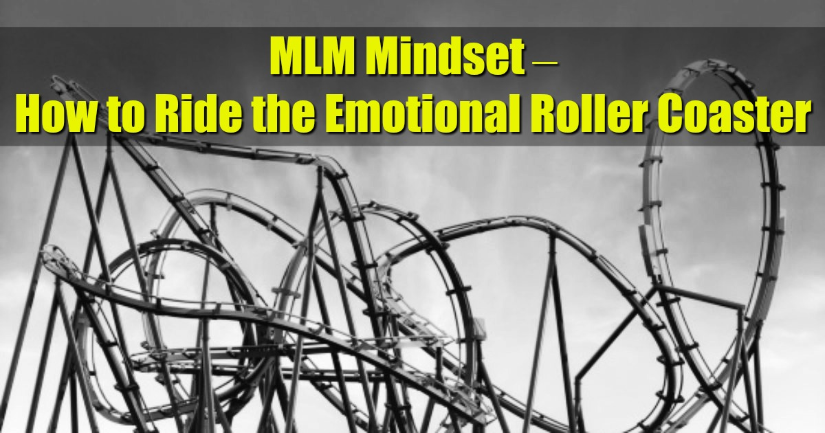 MLM Mindset – How to Ride the Emotional Roller Coaster