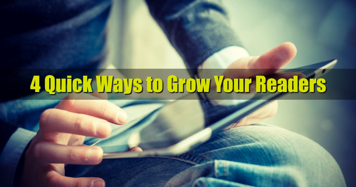 4 Quick Ways to Grow Your Readers