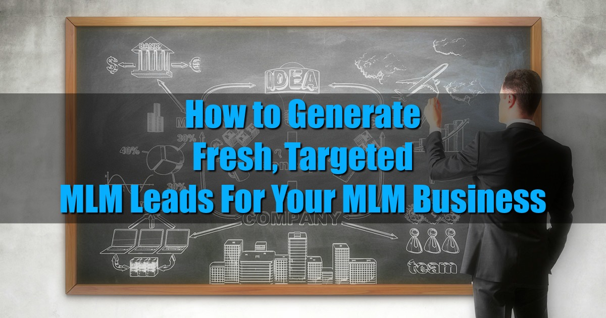 How to Generate Fresh, Targeted MLM leads For Your MLM Business