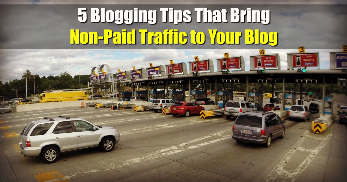 5 Blogging Tips That Bring Non-Paid Traffic to Your Blog