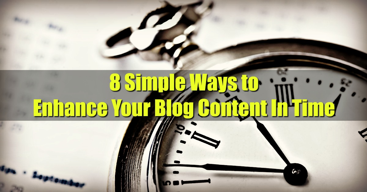 8 Simple Ways to Enhance Your Blog Content In Time