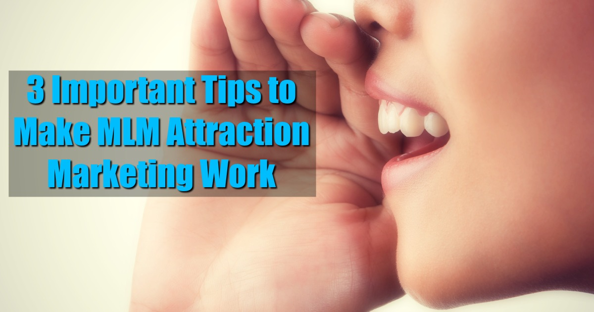 3 Important Tips to Make MLM Attraction Marketing Work