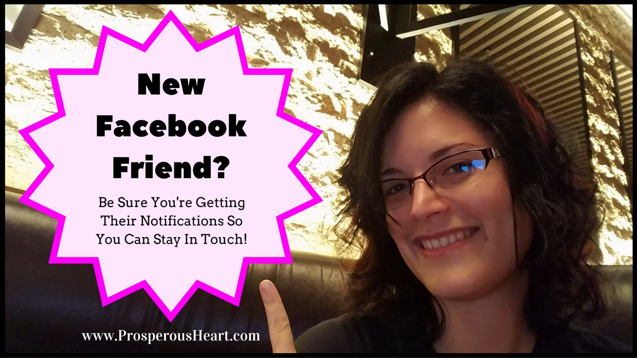 Get Notifications From New Friends On Facebook prosperous heart
