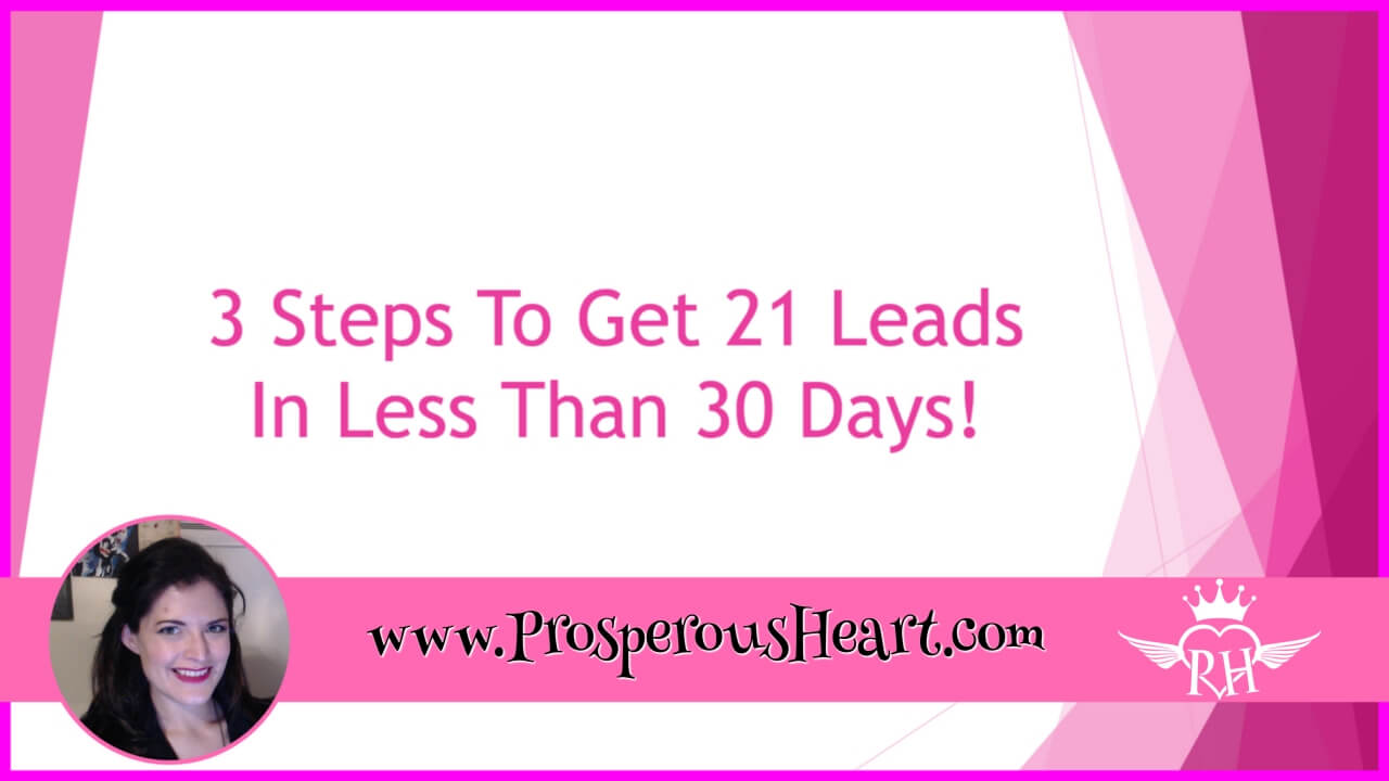 3 Easy Steps To Get 21 Leads In Less Than 30 Days!