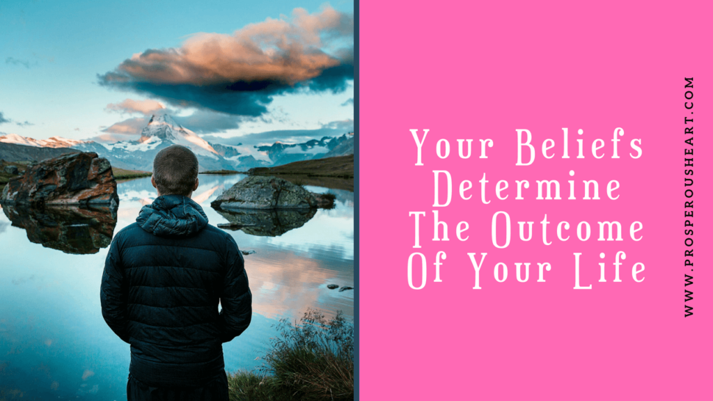 Your Beliefs Determine The Outcome Of Your Life