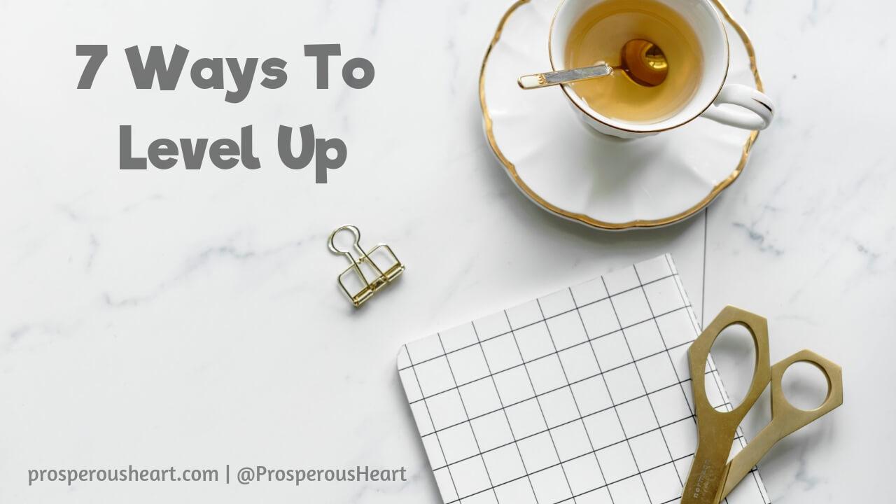7 Ways To Level Up