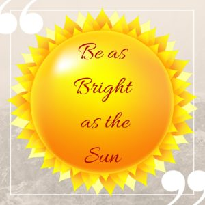 Be as Bright as the Sun