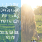This Chick Didn't Know She Was Born With It …and It Wasn't Maballine (I'm Talking About Selling High Ticket Products, Boo!)