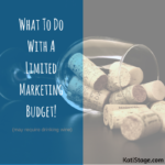 What To Do With A Limited Marketing Budget! (may require whiskey)
