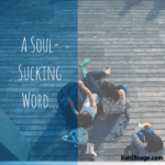 A Soul-Sucking Word…