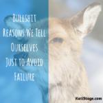 Bullshit Reasons We Tell Ourselves Just To Avoiding Failure