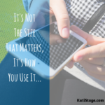 It's Not The Size That Matters, It's How You Use It…
