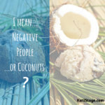 I mean… Negative People or Coconuts?