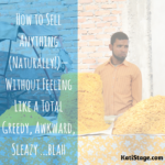 How to Sell Anything (Naturally!)—Without Feeling Like a Total Greedy, Awkward, Sleazy …blah