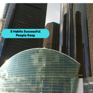 5 Habits Successful People Keep