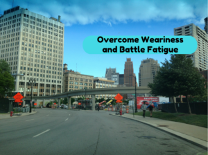 Overcome Weariness and Battle Fatigue