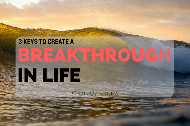 3 Keys to Create a Breakthrough in Life