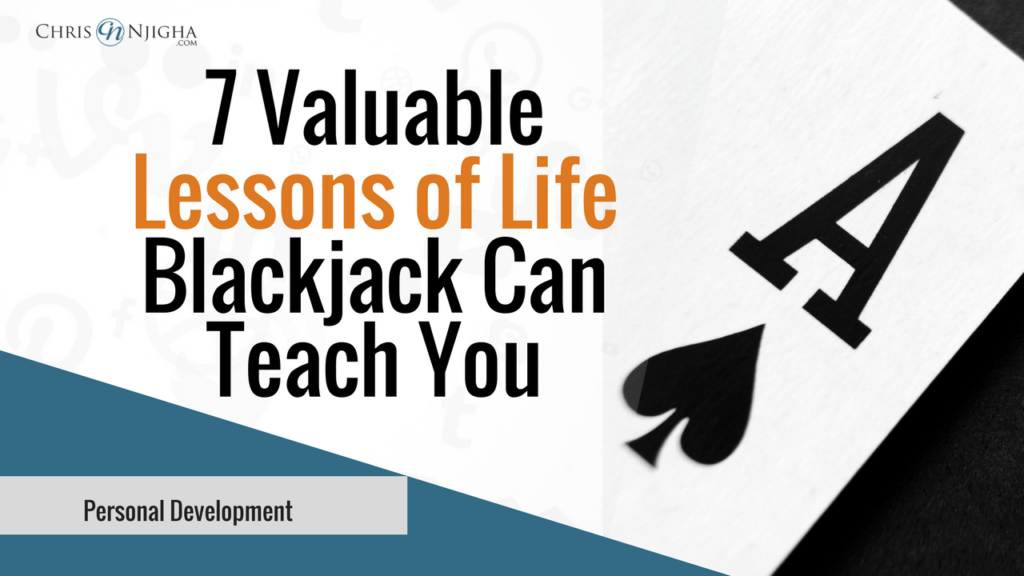 7 Valuable Lessons of Life Blackjack Can Teach You