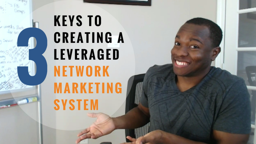 3 Keys to Creating a Leveraged Network Marketing Success System