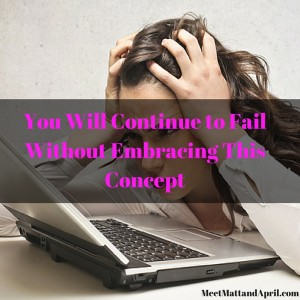 You Will Continue to Fail Without Embracing This Concept