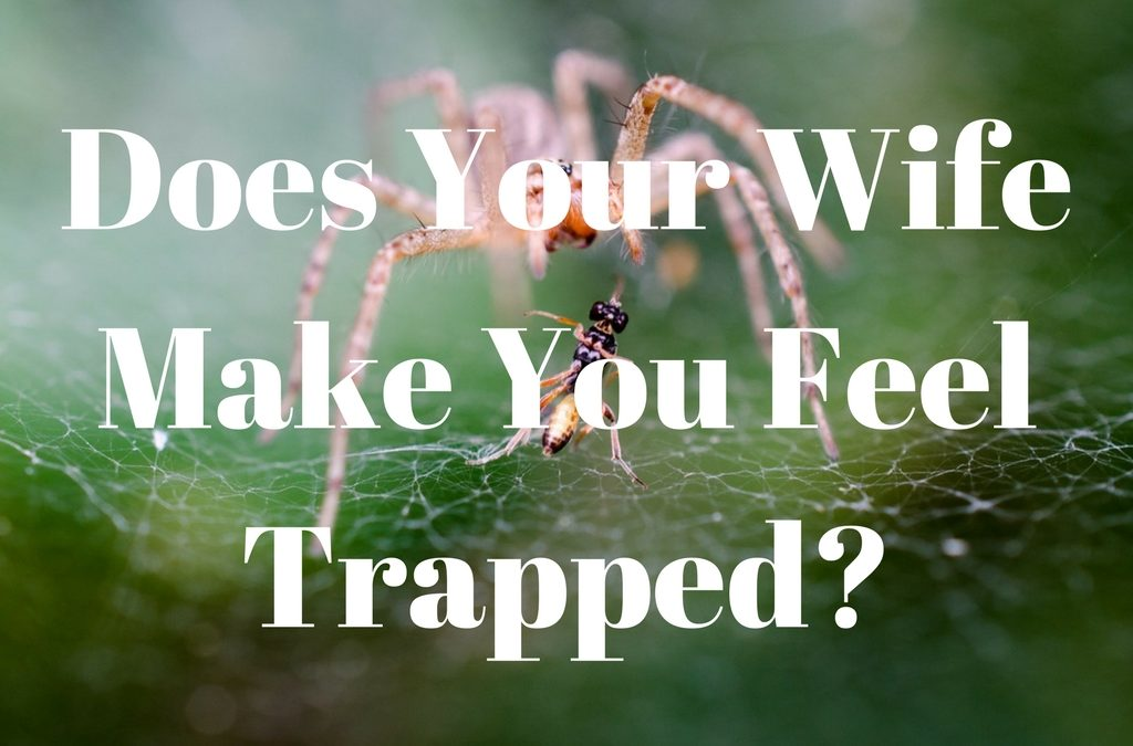 Does Your Wife Make You Feel Trapped?