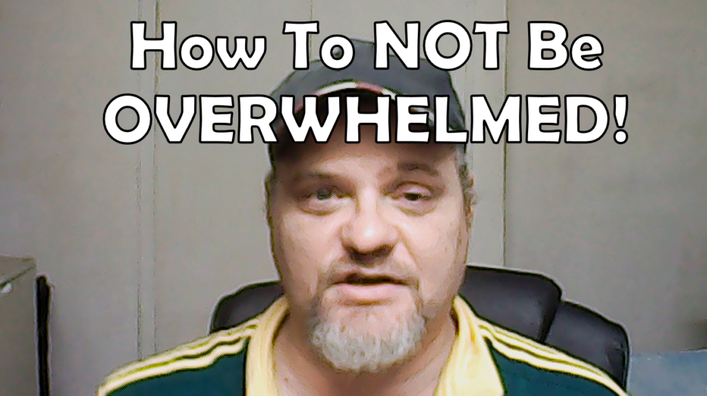 How To NOT Be Overwhelmed