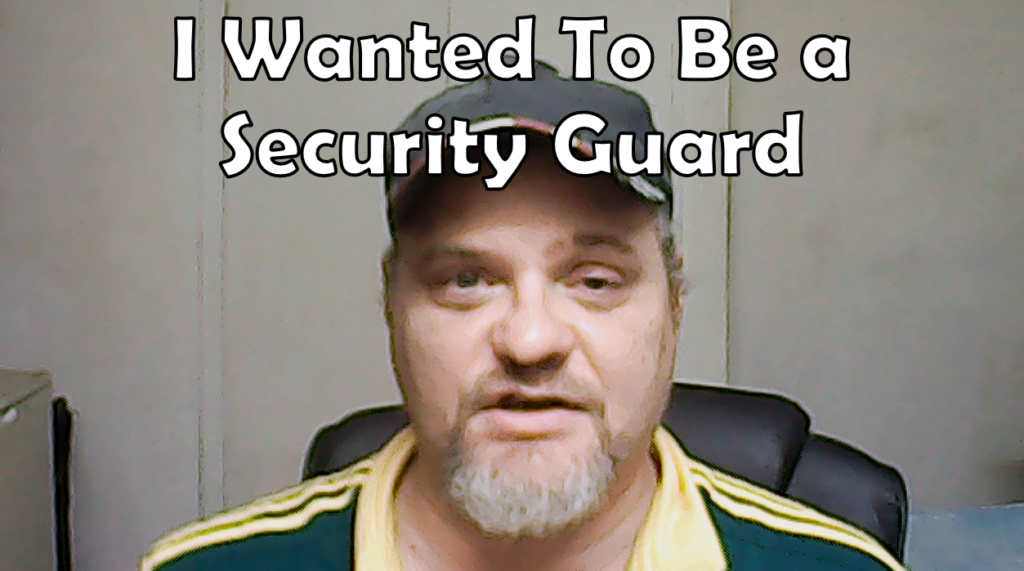 I Wanted To Be a Security Guard