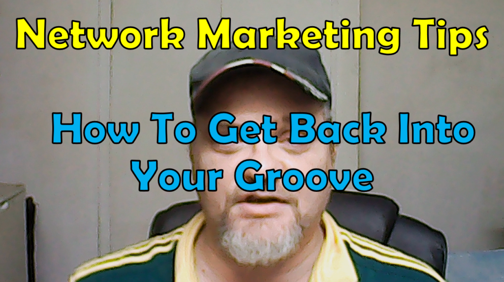 Network Marketing Tips | How To Get Back Into Your Groove