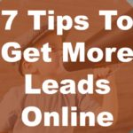 "7 Tips to ""Get More Leads"" Online"