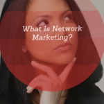 What is Network Marketing? – Network Marketing Definition