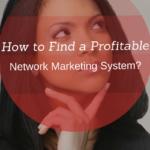 How to Find a Profitable Network Marketing System