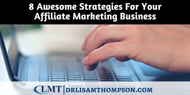 8 Awesome Strategies For Your Affiliate Marketing Business