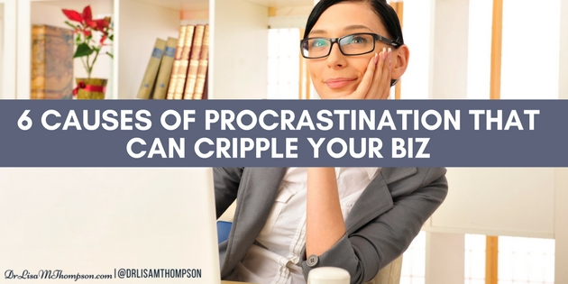 6 Causes of Procrastination That Can Cripple Your Biz