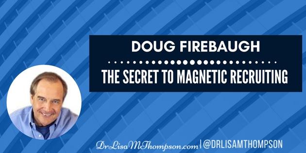 Doug Firebaugh: The Secret to Magnetic Recruiting