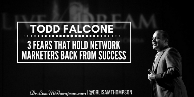 Todd Falcone: 3 Fears That Hold Network Marketers Back From Success