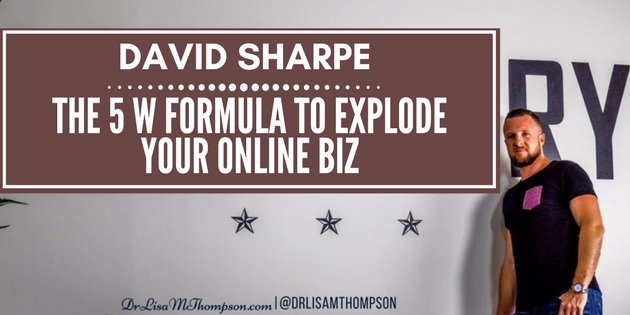 David Sharpe: The 5 W Formula to Explode Your Online Biz