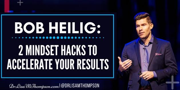 Bob Heilig: 2 Mindset Hacks to Accelerate Your Results