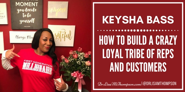 Keysha Bass: How to Build a Crazy Loyal Tribe of Reps and Customers