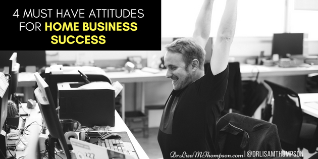 4 Must Have Attitudes for Some Business Success