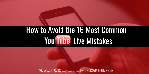 How to Avoid the 16 Most Common YouTube Live Mistakes
