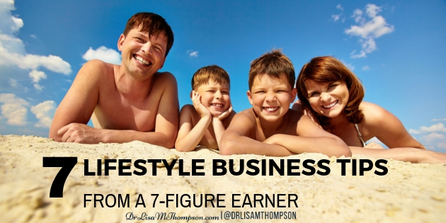 7 Tips to Create a Lifestyle Business From a 7 Figure Earner