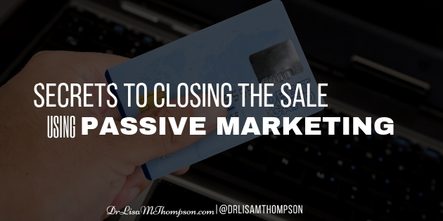 Secrets to Closing the Sale Using Passive Marketing