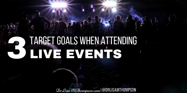 3 Target Goals When Attending Live Events