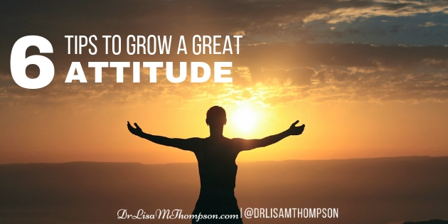 6 Tips to Grow a Great Attitude
