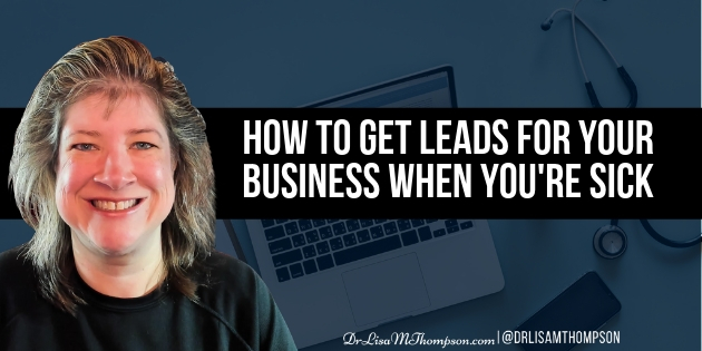 How to Get Leads for Your Business When Sick