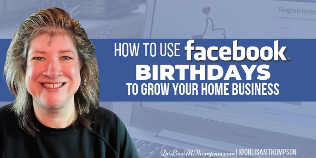 Facebook Birthday Feature Trick to Grow Your Home Business