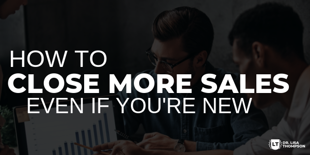 How to Close More Sales Even If You